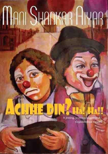 Achhe Din ? Ha! Ha!! by Mani Shankar Aiyar Achhe Din ? Ha! Ha!! by Mani Shankar Aiyar